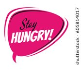 stay hungry retro speech bubble | Shutterstock .eps vector #605814017