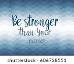 be stronger than your excuses... | Shutterstock .eps vector #606738551