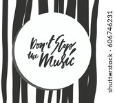 don't stop the music. modern... | Shutterstock .eps vector #606746231
