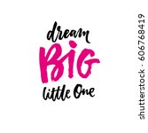 dream big little one. hand... | Shutterstock .eps vector #606768419