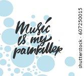 music is my painkiller.modern... | Shutterstock .eps vector #607250015