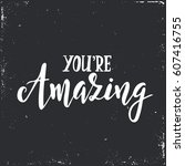 you are amazing. hand drawn... | Shutterstock .eps vector #607416755