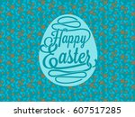 happy easter greetings card... | Shutterstock .eps vector #607517285