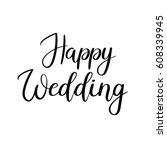 happy wedding hand lettering... | Shutterstock .eps vector #608339945