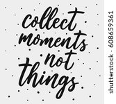 collect moment  not things.... | Shutterstock .eps vector #608659361