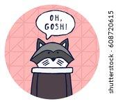"funny raccoon says ""oh  gosh "". ... | Shutterstock .eps vector #608720615"