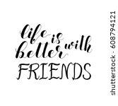 life is better with friends.... | Shutterstock .eps vector #608794121