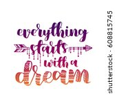 everything starts with a dream  ... | Shutterstock .eps vector #608815745