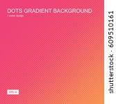 color gradient halftone... | Shutterstock .eps vector #609510161