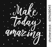 make today amazing. hand... | Shutterstock .eps vector #609638045