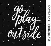 go play outside. hand lettering ... | Shutterstock .eps vector #609641009