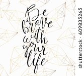 be brave with your life... | Shutterstock .eps vector #609835265