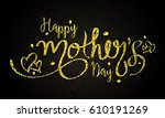 glowing golden happy mother's... | Shutterstock .eps vector #610191269