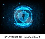cyber security concept  shield... | Shutterstock .eps vector #610285175