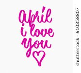 april i love you quote. ink...   Shutterstock .eps vector #610358807
