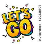 let s go message in retro pop... | Shutterstock .eps vector #610828979