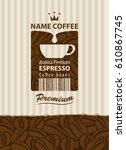 design vector label for coffee... | Shutterstock .eps vector #610867745