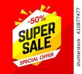 super sale special offer banner ... | Shutterstock .eps vector #610877477