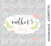 happy mothers day lettering.... | Shutterstock .eps vector #610895741