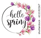 hello spring  wreath of flowers ... | Shutterstock .eps vector #611132267