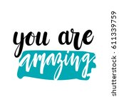 you are amazing lettering quote ... | Shutterstock .eps vector #611339759