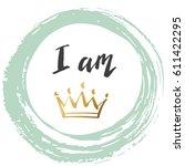 hand lettering . i am queen ... | Shutterstock .eps vector #611422295