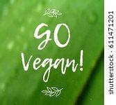 calligraphy go vegan. vector... | Shutterstock .eps vector #611471201