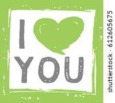 i love you. i heart you.... | Shutterstock .eps vector #612605675