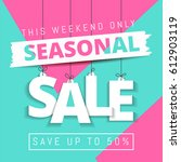 seasonal sale  this weekend... | Shutterstock .eps vector #612903119