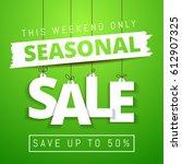 seasonal sale  this weekend... | Shutterstock .eps vector #612907325