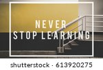 never stop learning quote... | Shutterstock . vector #613920275