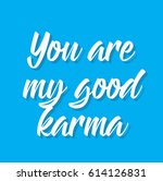 you are my good karma  text... | Shutterstock .eps vector #614126831