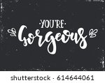 you are gorgeous. hand drawn... | Shutterstock .eps vector #614644061