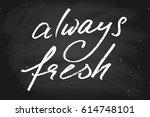 always fresh chalk chalkboard... | Shutterstock .eps vector #614748101