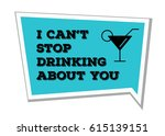 i can't stop drinking about you ... | Shutterstock .eps vector #615139151