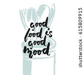 good food is good mood. hand... | Shutterstock .eps vector #615809915