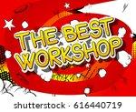 the best workshop   comic book...   Shutterstock .eps vector #616440719