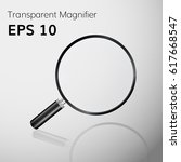 transparent  magnifying glass... | Shutterstock .eps vector #617668547