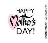 happy mother's day handwritten...   Shutterstock .eps vector #618036644