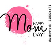 happy mother's day handwritten... | Shutterstock .eps vector #618036671