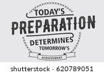 today's preparation determines...   Shutterstock .eps vector #620789051
