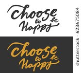 choose to be happy. quotes... | Shutterstock .eps vector #623675084