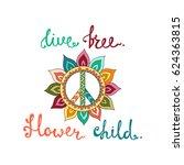 live free. flower child....