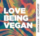vegan motivational text love... | Shutterstock . vector #624414989