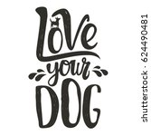 Stock vector trendy doodle style illustration dog s silhouette and lettering quote love your dog 624490481