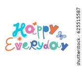 happy everyday five color print ... | Shutterstock .eps vector #625515587