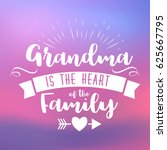 grandma is the heart of the... | Shutterstock .eps vector #625667795