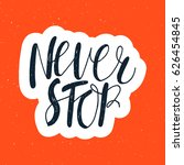 hand drawn phrase never stop....   Shutterstock .eps vector #626454845