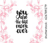 you are the best mom ever... | Shutterstock .eps vector #626789279