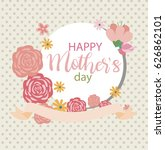 happy mother's day greeting... | Shutterstock .eps vector #626862101